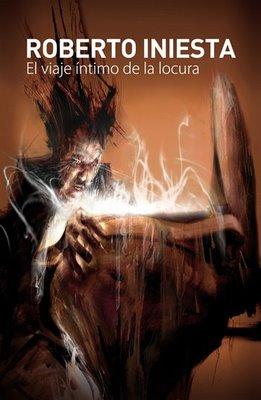 El Viaje intimo de la locura primera novela de roberto iniesta the first book of roberto iniesta